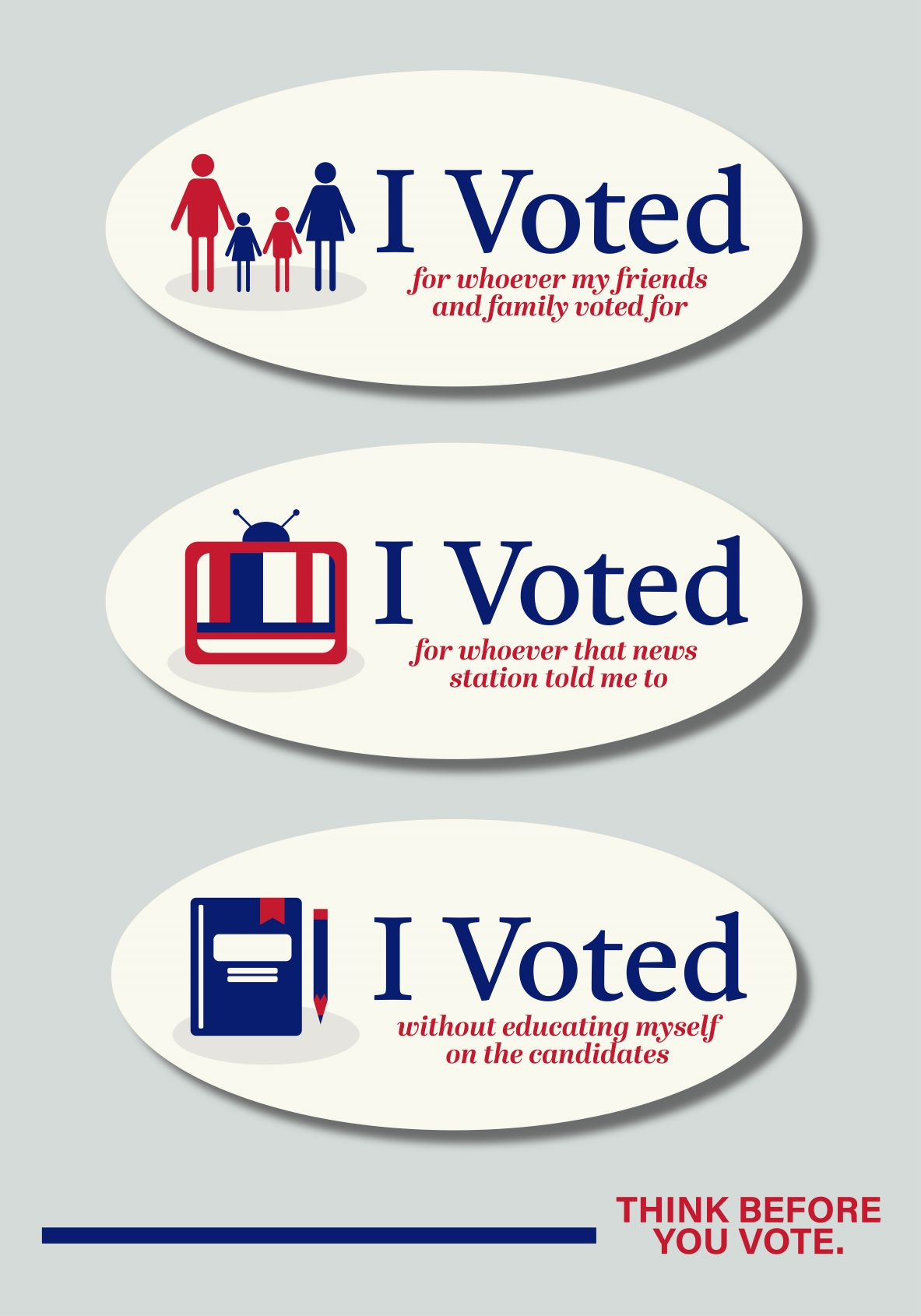 Image of I voted stickers, reading I voted for whoever my friends and family voted for, I voted for whoever the news station told me to, I voted without educating myself on the candidates, Think Before you vote