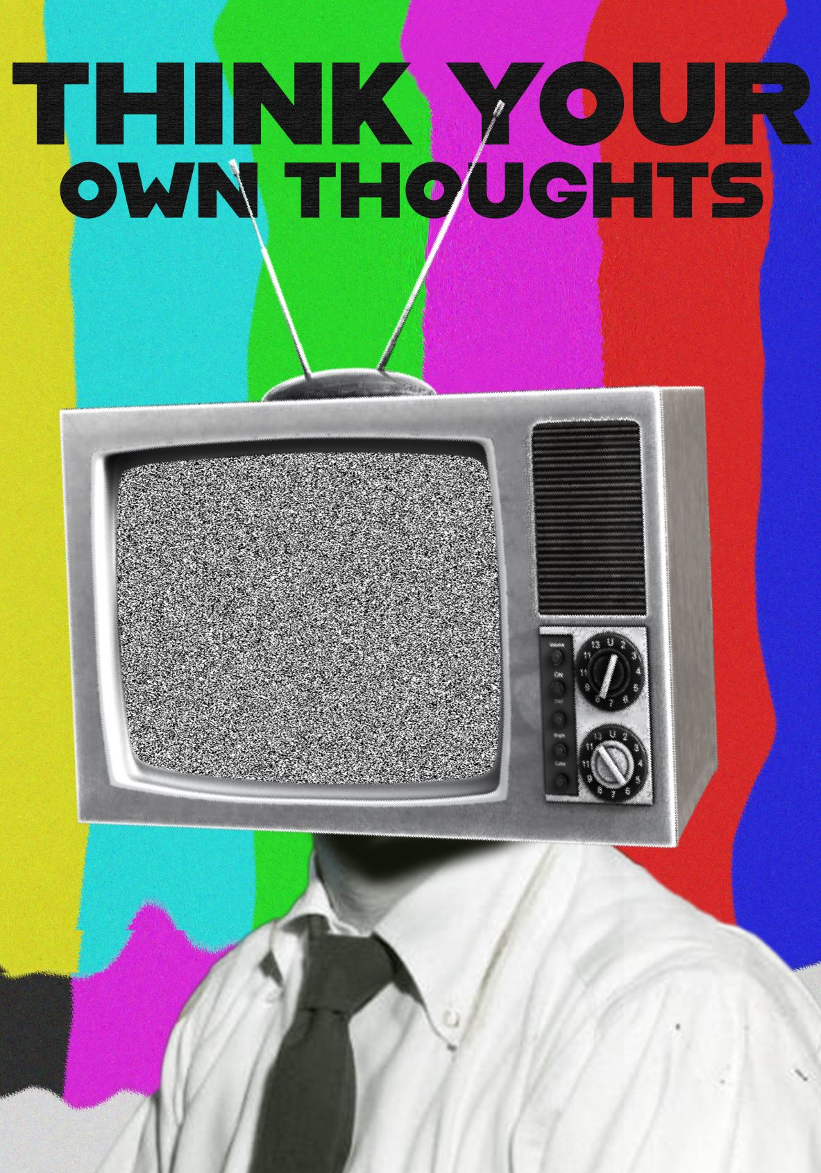 Image of person with television broadcasting static as head, image reads Think your own thoughts